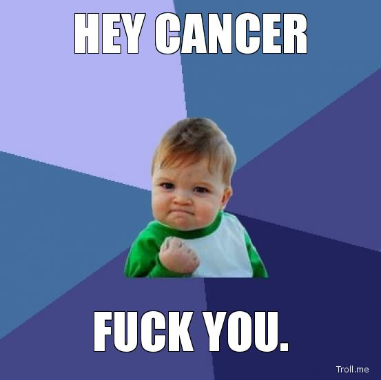 Hey Cancer. Fuck You.